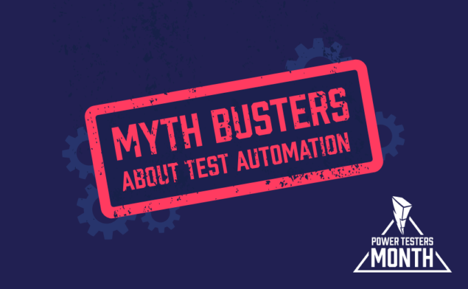 Tester's Month Story – Test Automation Myth Busters